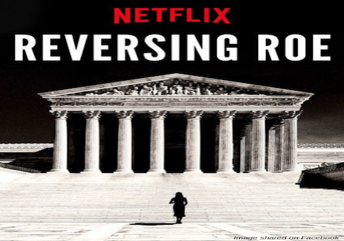 Netflix Documentary 'Reversing Roe' Cuts Nearly All Interviews With Pro-Life Women